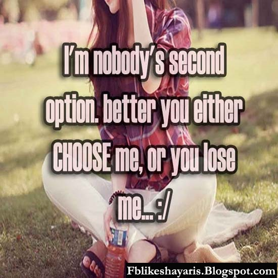 I'm nobody's second option. better you either CHOOSE me, or you lose me... :/