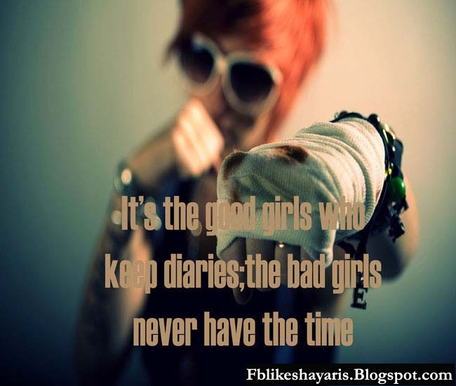 It's the good girls who keep diaries;the bad girls never have the time.
