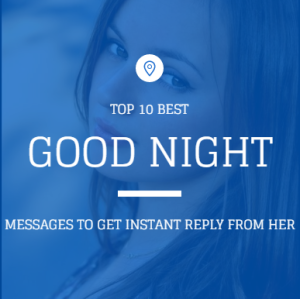 Top 10 Good Night Messages To Get Instant Reply From Her