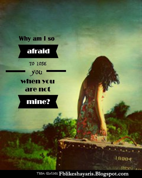 Why am I so afraid to lose you, when you are not mine? Sad Love  Teen  Quotes & Sayings