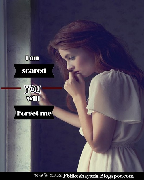 I am scared you will forget me