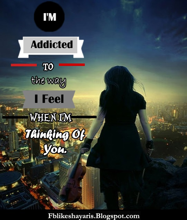 I'M Addicted to the way I Feel when I'M Thinking Of You.