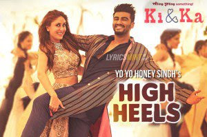 HIGH HEELS LYRICS – Ki and Ka | Yo Yo Honey Singh